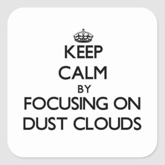Keep Calm by focusing on Dust Clouds Square Sticker