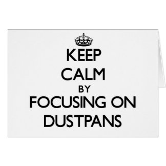 Keep Calm by focusing on Dustpans Greeting Cards