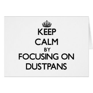 Keep Calm by focusing on Dustpans Greeting Card