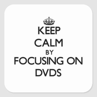 Keep Calm by focusing on Dvds Square Sticker
