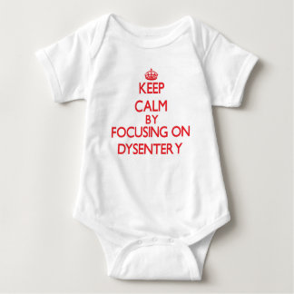 Keep Calm by focusing on Dysentery T Shirt