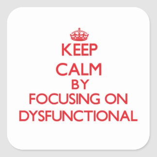 Keep Calm by focusing on Dysfunctional Square Sticker