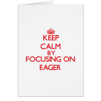 Keep Calm by focusing on EAGER Greeting Card