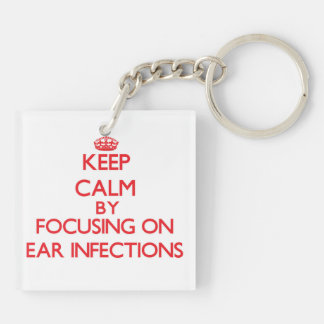 Keep Calm by focusing on EAR INFECTIONS Double-Sided Square Acrylic Keychain