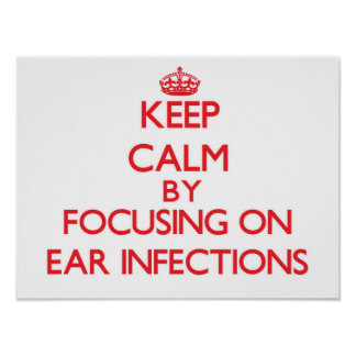 Keep Calm by focusing on EAR INFECTIONS Print