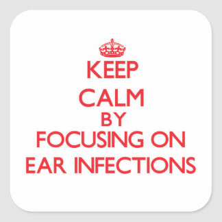Keep Calm by focusing on EAR INFECTIONS Stickers