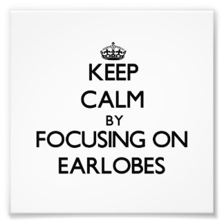 Keep Calm by focusing on EARLOBES Photographic Print