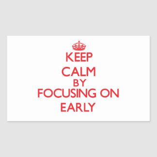 Keep Calm by focusing on EARLY Rectangular Sticker
