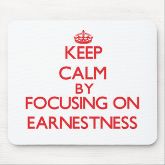 Keep Calm by focusing on EARNESTNESS Mousepads