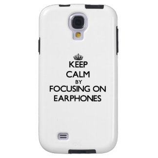 Keep Calm by focusing on EARPHONES Galaxy S4 Case
