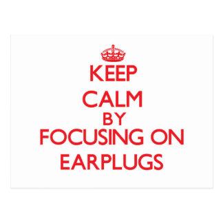 Keep Calm by focusing on EARPLUGS Postcard