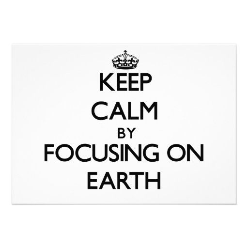 Keep Calm by focusing on EARTH Invitations