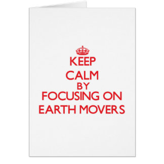 Keep Calm by focusing on EARTH MOVERS Greeting Card
