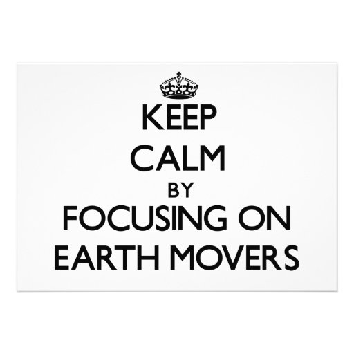 Keep Calm by focusing on EARTH MOVERS Custom Announcements