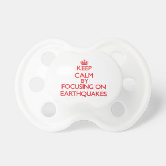 Keep Calm by focusing on EARTHQUAKES Pacifier