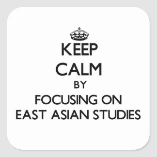 Keep calm by focusing on East Asian Studies Stickers