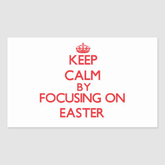 Keep Calm by focusing on EASTER Rectangle Sticker