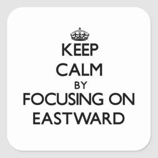 Keep Calm by focusing on EASTWARD Stickers