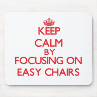 Keep Calm by focusing on EASY CHAIRS Mouse Pads
