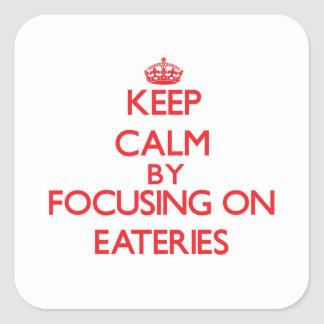Keep Calm by focusing on EATERIES Square Stickers