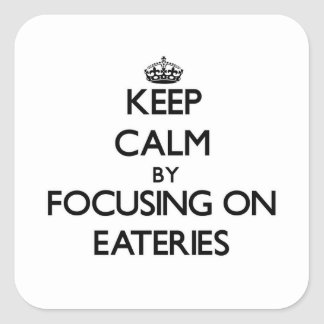 Keep Calm by focusing on EATERIES Square Sticker