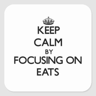Keep Calm by focusing on EATS Square Stickers