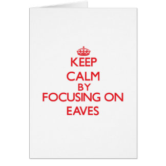 Keep Calm by focusing on EAVES Greeting Card