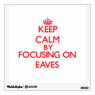 Keep Calm by focusing on EAVES Room Decals