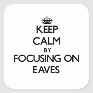 Keep Calm by focusing on EAVES Square Sticker