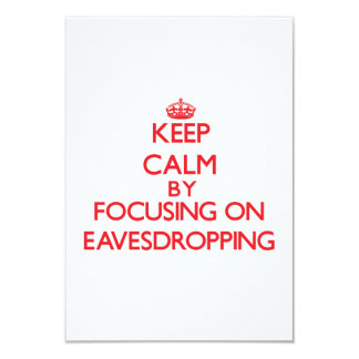 Keep Calm by focusing on EAVESDROPPING 3.5x5 Paper Invitation Card