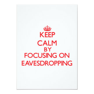 Keep Calm by focusing on EAVESDROPPING 5x7 Paper Invitation Card