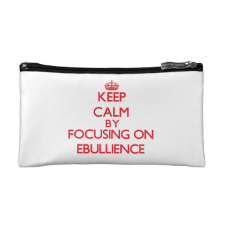 Keep Calm by focusing on EBULLIENCE Cosmetics Bags