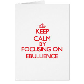 Keep Calm by focusing on EBULLIENCE Greeting Card