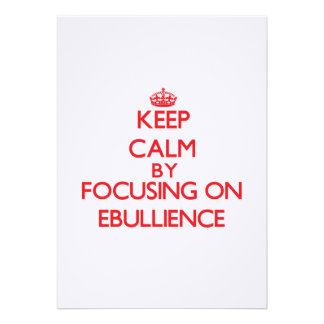 Keep Calm by focusing on EBULLIENCE Personalized Invitations