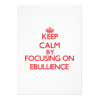 Keep Calm by focusing on EBULLIENCE Personalized Invitation