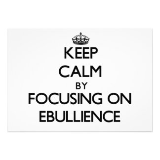 Keep Calm by focusing on EBULLIENCE Invites