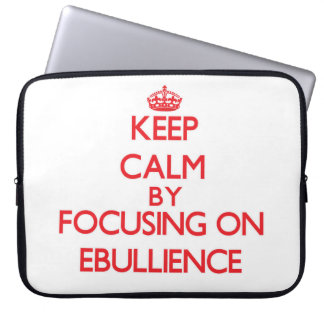Keep Calm by focusing on EBULLIENCE Computer Sleeve