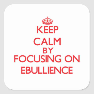 Keep Calm by focusing on EBULLIENCE Stickers