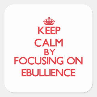 Keep Calm by focusing on EBULLIENCE Sticker