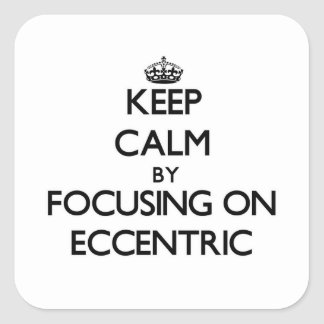 Keep Calm by focusing on ECCENTRIC Square Sticker