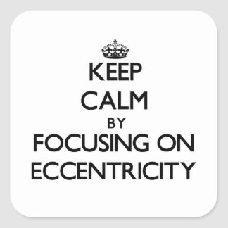 Keep Calm by focusing on ECCENTRICITY Square Sticker