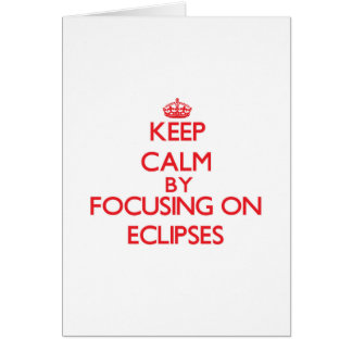 Keep Calm by focusing on ECLIPSES Greeting Card