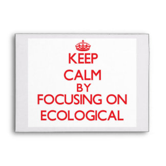 Keep Calm by focusing on ECOLOGICAL Envelope
