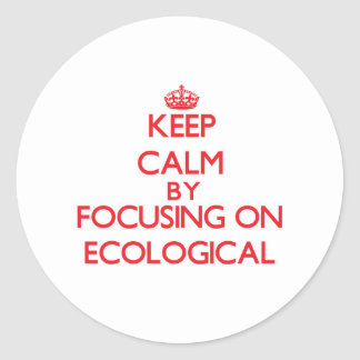 Keep Calm by focusing on ECOLOGICAL Stickers