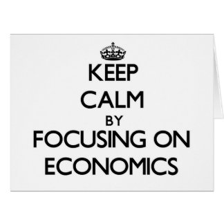 Keep calm by focusing on Economics Greeting Card