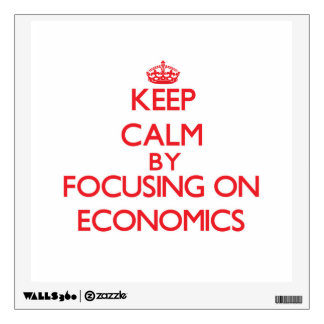Keep Calm by focusing on ECONOMICS Room Decal