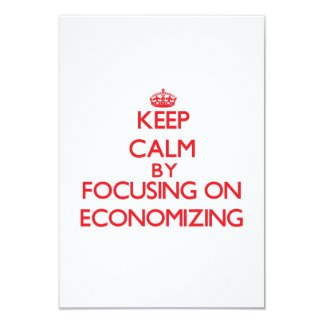 Keep Calm by focusing on ECONOMIZING 3.5x5 Paper Invitation Card