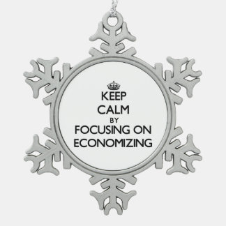 Keep Calm by focusing on ECONOMIZING Ornament