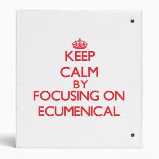 Keep Calm by focusing on ECUMENICAL 3 Ring Binders
