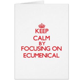 Keep Calm by focusing on ECUMENICAL Card